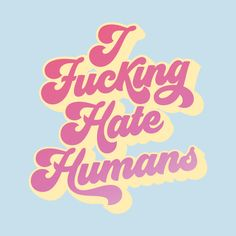 I F*cking Hate Humans by kodiakmilly Bedroom Wall Collage, Photo Wall Collage, Picture Wall, Letras Cool, Retro Quotes, Typography, Lettering, Retro Wallpaper, Pretty Words