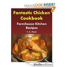 Fantastic Chicken Cookbook: Farmhouse Kitchen Recipes: - Easy Chicken Recipes For Healthy Eating: F A Paris: Amazon.com: Kindle Store