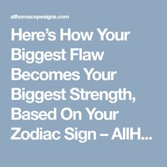 Here's How Your Biggest Flaw Becomes Your Biggest Strength, Based On Your Zodiac Sign – AllHoroscopeSigns