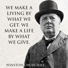"""Quote by Winston Churchill on how to live and how to give. """"We make a living by what we get. We make a life by what we give."""""""