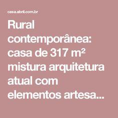 Rural contemporânea: casa de 317 m² mistura arquitetura atual com elementos artesanais – CASA.COM.BR