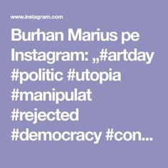 "Burhan Marius pe Instagram: ""#artday #politic #utopia #manipulat #rejected #democracy #contemporanArt #exploretocreate #artcolector #capitalism #onlinegallery …"" Instagram, Art, Kunst, Art Education, Artworks"