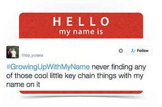 18 Perfect Tweets About Growing Up With A Unique Name