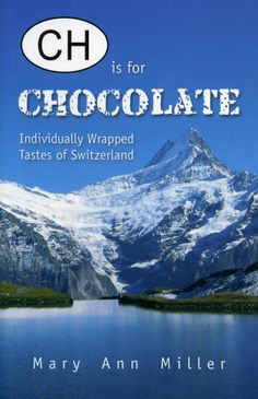 CH Is for Chocolate: Individually Wrapped Tastes of Switzerland