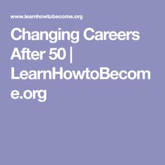 Changing Careers After 50 | LearnHowtoBecome.org