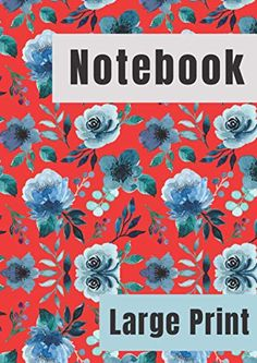 Notebook: Lined Notebook for Seniors, Elderly and Those with Low Vision. Floral Cover. by Kelly Day