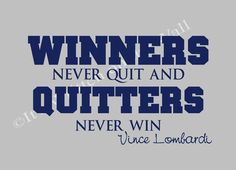 Vince Lombardi quote Winners never quit and quitters never win Designed by It's Written on the Wall classroom, teacher, sports, school football…….the only thing about Green Bay that I like Great Inspirational Quotes, New Quotes, Wall Quotes, Quotes To Live By, Motivational Quotes, Basic Quotes, Random Quotes, Quotable Quotes, Famous Quotes