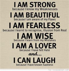 I am strong because I know my weaknesses I am beautiful because I am aware of my flaws