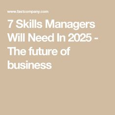 7 Skills Managers Will Need In 2025 - The future of business
