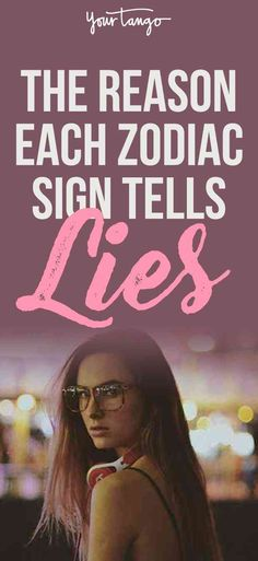 Everyone lies for a reason, and some of those reasons can be connected to their zodiac sign.