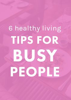 6 Healthy Living Tips for Busy People