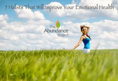Learn 5 Habits That Will Improve Your Emotional Health.