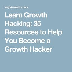 Learn Growth Hacking: 35 Resources to Help You Become a Growth Hacker
