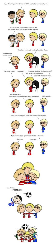 Sweden Denmark and Norway never hates each other more than when we play football. I wanted to include Greenland somehow, and then started wondering if Sweden and Norway have any islands where they don't speak Swedish or Norwegian. Sweden doesn't have any, and Norway just have volcano island, Jan Mayen (Besides Svalbard), where the only humans are Norwegian scientists.