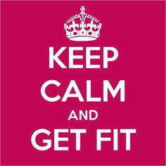 Keep Calm and Get Fit!