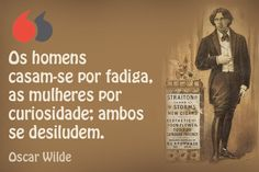 Os homens casam-se por fadiga, as mulheres por curiosidade; ambos se desiludem. Oscar Wilde. Oscar Wilde, Patience, Cover, Books, Amazing Art, Men And Women, Happiness, Dreams, Thoughts