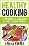 Healthy Cooking: Healthy Cooking And Baking Recipes For Weight Loss And A Better Life (Clean Eating Diet, Clean Food Diet, Healthy Living, Natural Weight Loss, Natural Food Recipes) - https://www.trolleytrends.com/?p=562422