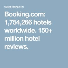 Booking.com: 1,754,266 hotels worldwide. 150+ million hotel reviews.
