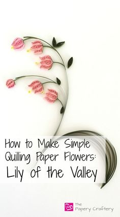 How To Make Simple Quilling Paper Flowers: Lily of the Valley - Add some height to your quilling paper bouquet with delicate lilies of the valley! Arte Quilling, Paper Quilling Cards, Paper Quilling Flowers, Paper Quilling Tutorial, Quilling Work, Paper Quilling Patterns, Origami And Quilling, Quilled Paper Art, Quilling Paper Craft