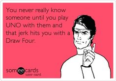 Haha... or they hit you with all the tricks in Phase 10