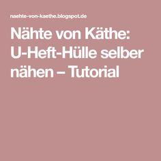 Nähte von Käthe: U-Heft-Hülle selber nähen – Tutorial