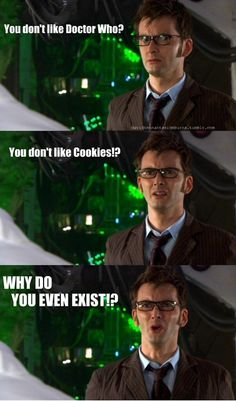 haha a bit harsh but still funny. The Doctor loves cookies.