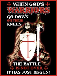 When God Warriors go down on their knees The Battle is not over it Has just Begun. Christian Warrior, Military Orders, Templer, Warrior Quotes, Holy Cross, Knights Templar, Crusaders, God Bless America, Photo Quotes