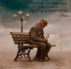 Be kind, you never know the battle someone else is fighting