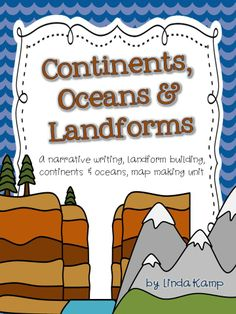 Continents, Oceans and Landforms: A narrative writing, landform building, map making unit. Includes a 2 week lesson plan, practice activities, graphic organizers, and assessments. Also includes 18 landforms  charts, a culminating landform building and writing project as well as cross-curricular literacy centers. $