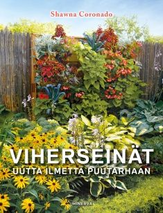 Viherseinät : uutta ilmettä puutarhaan / Shawna Coronado ; englannin kielestä kääntäneet Kirsi Tuominen ja Teemu-Pekka Tuominen.