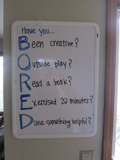 BORED? Have you... Been creative? Outside Play? Read a book? Exercised 20 minutes? Done something helpful?