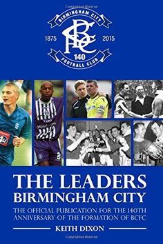 The Leaders, Birmingham City: The official publication for the Anniversary of the formation of BCFC Birmingham City Fc, Fa Cup Final, Historian, Football Team, Finals, Promotion, Blues, Public, Anniversary