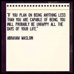 """If you plan on being anything less than you are capable of being, you will probably be unhappy all the days of your life.""    Abraham Maslow    #quotes #qotd #qod #motivation #inspiration"