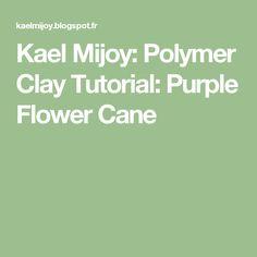Kael Mijoy: Polymer Clay Tutorial: Purple Flower Cane