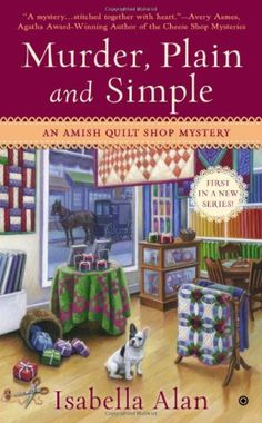 """Read """"Murder, Plain and Simple An Amish Quilt Shop Mystery"""" by Isabella Alan available from Rakuten Kobo. First in a new series! When Angela Braddock inherits her late aunt's beautiful Amish quilt shop, she leaves behind her c. Cozy Mysteries, Best Mysteries, Mystery Novels, Mystery Series, Amish Books, Amish Quilts, Thing 1, I Love Books, Read Books"""