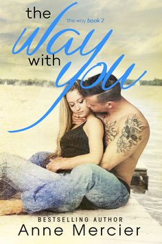 The Way With You by Anne Mecier | The Way, #2 | Release Date May 24, 2016 | Genres: Contemporary Romance, Romantic Suspense