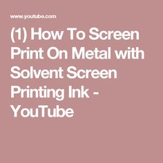 (1) How To Screen Print On Metal with Solvent Screen Printing Ink - YouTube