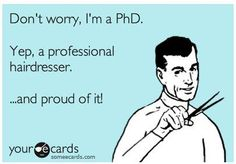 Haha so true! Another Pinner Said - Think The Phd title is funny for a stylist? Then why did you call so upset about what you or anyone not a Professional Hairdresser did to your hair saying you would die if I can't help you? Hairdresser Quotes, Hairstylist Quotes, Cosmetology Quotes, Salon Quotes, Hair Quotes, Great Quotes, Funny Quotes, Work Quotes, Haircut Quotes Funny