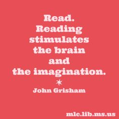 "Great advice from one of our favorite Mississippi authors! ""Read. Reading stimulates the brain and the imagination."" -John Grisham (commencement speech at UNC, 2010) #quote #read #justdoit"