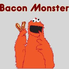 I am a Bacon Monster.