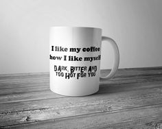 I Like My Coffee How I Like Myself. Dark Bitter and Too Hot For You Coffee Mug 11 oz White Ceramic Funny Sublimation Cup Humor by WesternKyRustic on Etsy