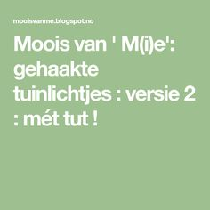 Moois van ' M(i)e': gehaakte tuinlichtjes : versie 2 : mét tut !