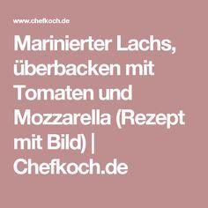 Marinierter Lachs, überbacken mit Tomaten und Mozzarella (Rezept mit Bild)   Chefkoch.de