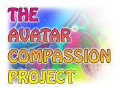 THE AVATAR COMPASSION PROJECT. With Avatar everyone wins. Every person who becomes an Avatar shifts the collective consciousness toward greater tolerance and understanding. Helping yourself with Avatar helps everyone else at the same time.    – Harry Palmer, author of the Avatar materials