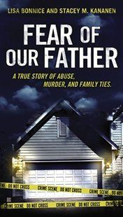 Fear Of Our Father: The True Story Of Abuse, Murder, And Family Ties Book by Lisa Bonnice | Mass Market Paperbound | chapters.indigo.ca