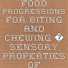 Food Progressions for Biting and Chewing: Sensory Properties of Food for Infants and Children