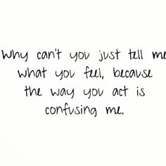 Why cant you just tell me what you feel love love quotes quotes quote emotions feelings girl quotes instagram instagram quotes