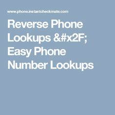 instant phone number lookups with worlds best reverse phone lookup reverse lookup name address backgound information related to any phone number