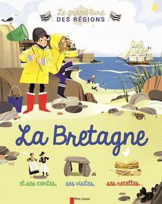 La Bretagne, et ses contes, ses visites, ses recettes… Texte de Violaine Troffigué, illustré par Nathalie Ragondet Père Castor dans la collection Le grand livre des régions