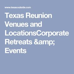 Texas Reunion Venues and LocationsCorporate Retreats & Events